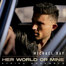 Her World or Mine (String Ensemble)/Michael Ray