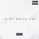In My White Tee/IDK