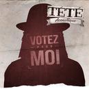 Votez pour moi (Acoustique)/Tété