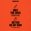 Only the Gods / Better on My Own (feat. Anabel Englund)/Disciples