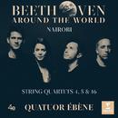 Beethoven Around the World: Nairobi, String Quartets Nos 4, 5 & 16/Quatuor Ébène