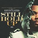 Still Hold Up/Kevin Gates