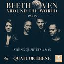 Beethoven Around the World: Paris, String Quartets Nos 3 & 15/Quatuor Ébène