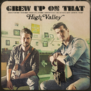 Grew Up On That/High Valley