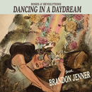Dancing in a Daydream (feat. Brandon Jenner)/Roses & Revolutions