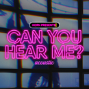 Can You Hear Me (Acoustic)/KORN