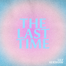The Last Time/Lily Kershaw