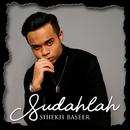 Sudahlah/Shiekh Baseer
