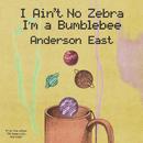 I Ain't No Zebra I'm a Bumblebee/Anderson East