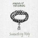 Something Holy/Jealous of the Birds