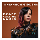 Don't Call Me Names/Rhiannon Giddens