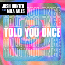 Told You Once (feat. Mila Falls)/Josh Hunter