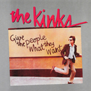 Give the People What They Want/The Kinks