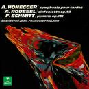 Honegger: Symphonie No. 2 pour cordes - Roussel: Sinfonietta - Schmitt: Janiana/Jean-François Paillard
