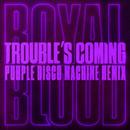 Trouble's Coming (Purple Disco Machine Remix)/Royal Blood