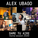 Dame tu aire (Home Session 2020)/Alex Ubago