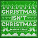 Christmas Isn't Christmas/Dan + Shay