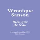 Rien que de l'eau (Live aux Francofolies 1994) [2020 Remaster]/Véronique Sanson