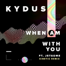 When Am With You (feat. Jetsome) [Kinetic Remix]/Kydus