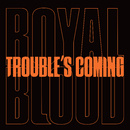 Trouble's Coming/Royal Blood