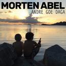 Andre goe daga/Morten Abel