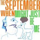 Might Just Be Me/The September When