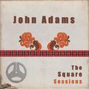 John Adams: The Square Sessions/John Adams
