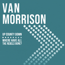 Up County Down / Where Have All The Rebels Gone?/Van Morrison